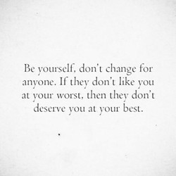 Be yourself, don't change for 