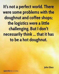 It's not a perfect world. There 