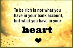 To be rich is not what you 