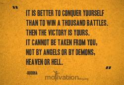 IT IS BETTER TO CONQUER YOURSELF 