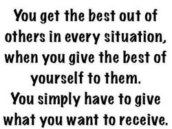 You get the best out of 