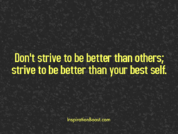 Don't strive to be better than others; 