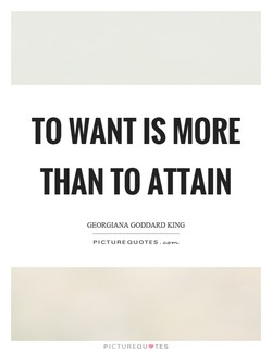 TO WANT IS MORE 