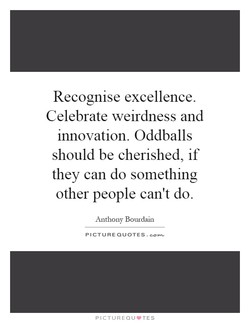 Recognise excellence. 